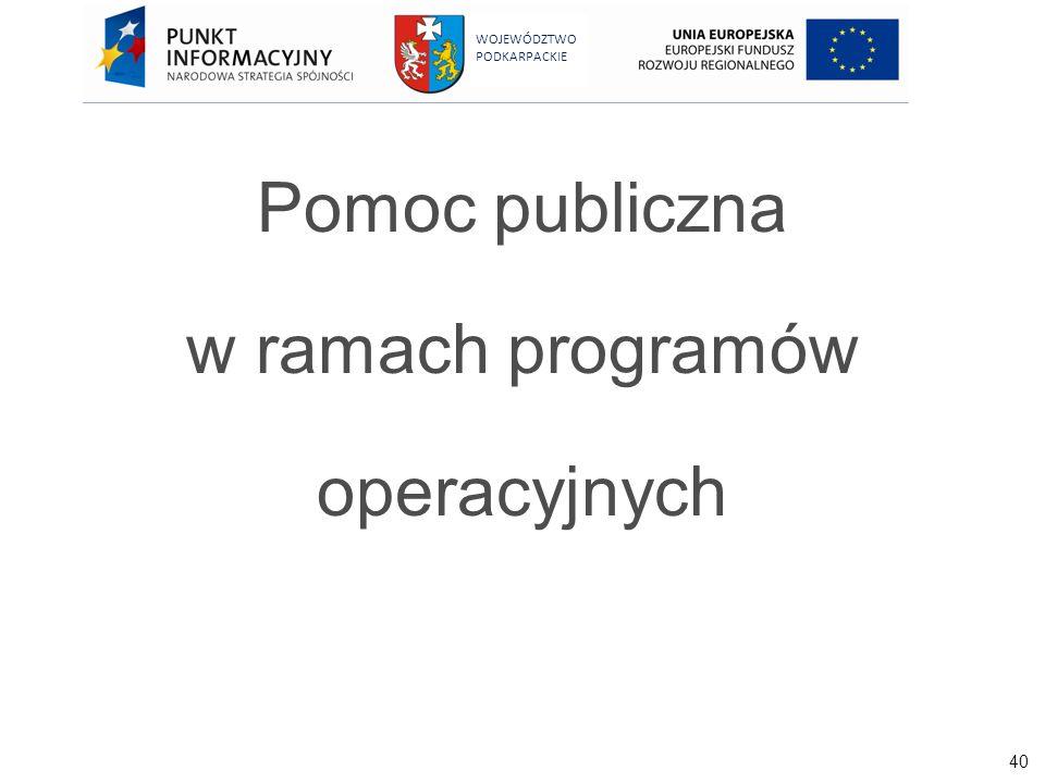 40 WOJEWÓDZTWO PODKARPACKIE Pomoc publiczna w ramach programów operacyjnych