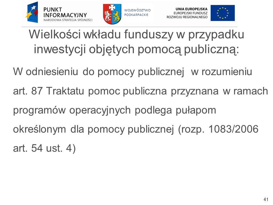 41 WOJEWÓDZTWO PODKARPACKIE Wielkości wkładu funduszy w przypadku inwestycji objętych pomocą publiczną: W odniesieniu do pomocy publicznej w rozumieni