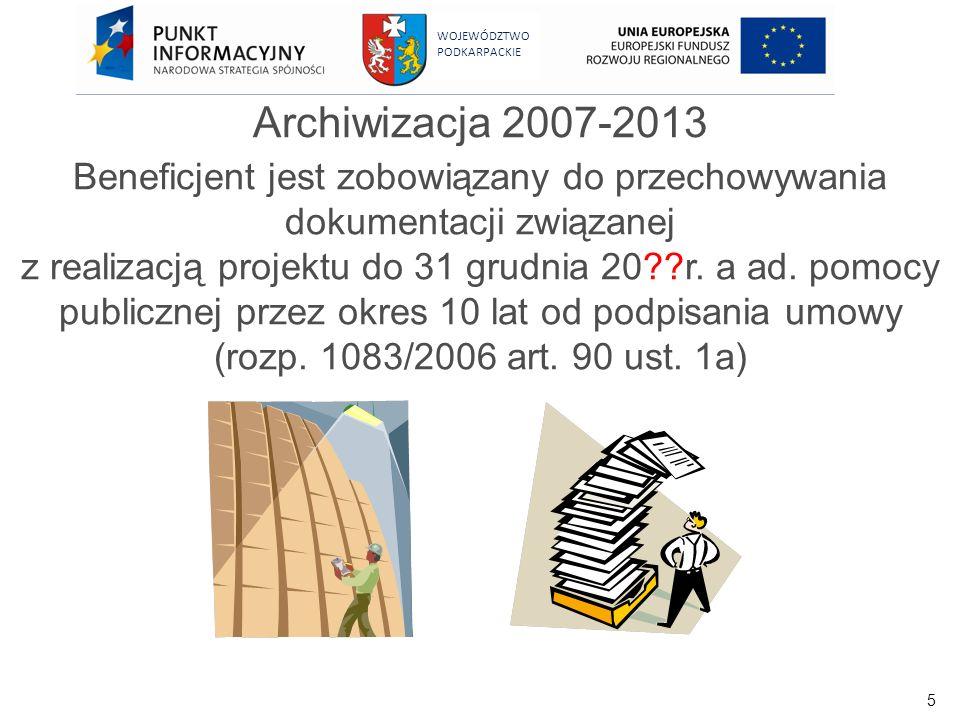 5 WOJEWÓDZTWO PODKARPACKIE Archiwizacja 2007-2013 Beneficjent jest zobowiązany do przechowywania dokumentacji związanej z realizacją projektu do 31 gr