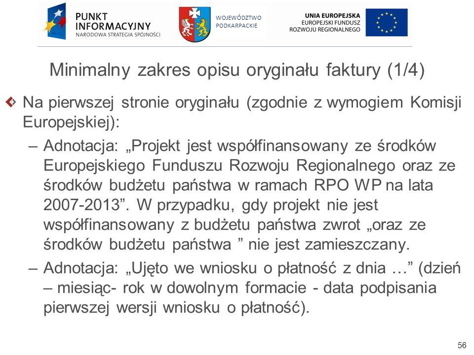 56 WOJEWÓDZTWO PODKARPACKIE Minimalny zakres opisu oryginału faktury (1/4) Na pierwszej stronie oryginału (zgodnie z wymogiem Komisji Europejskiej): –