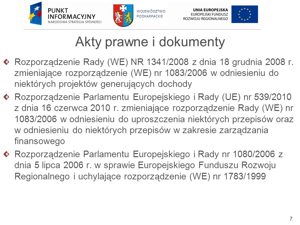 7 WOJEWÓDZTWO PODKARPACKIE Akty prawne i dokumenty Rozporządzenie Rady (WE) NR 1341/2008 z dnia 18 grudnia 2008 r. zmieniające rozporządzenie (WE) nr