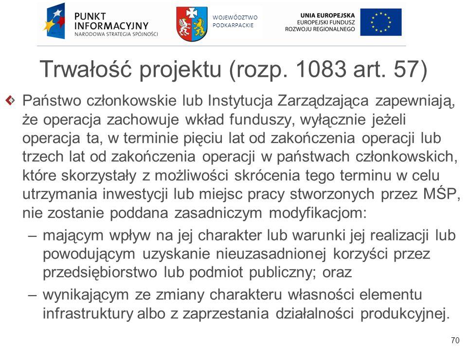 70 WOJEWÓDZTWO PODKARPACKIE Trwałość projektu (rozp. 1083 art. 57) Państwo członkowskie lub Instytucja Zarządzająca zapewniają, że operacja zachowuje