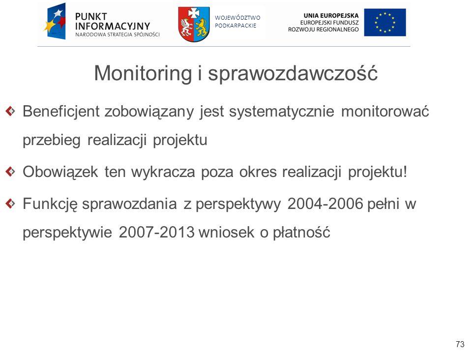 73 WOJEWÓDZTWO PODKARPACKIE Monitoring i sprawozdawczość Beneficjent zobowiązany jest systematycznie monitorować przebieg realizacji projektu Obowiąze