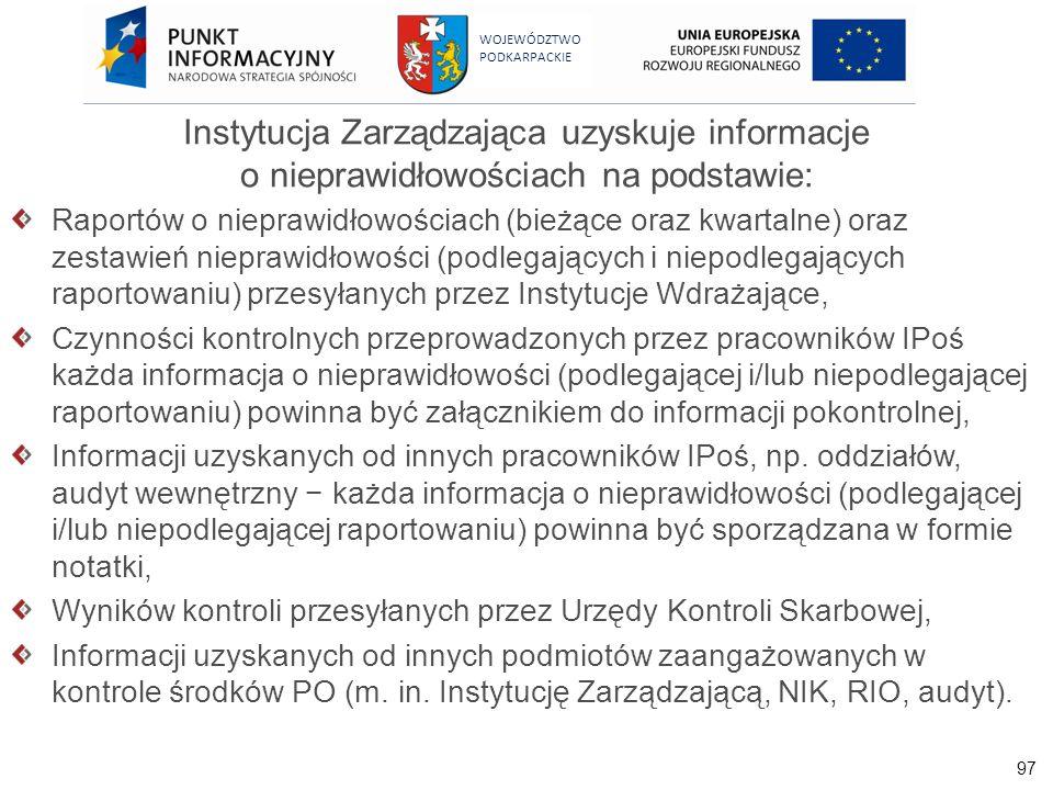 97 WOJEWÓDZTWO PODKARPACKIE Instytucja Zarządzająca uzyskuje informacje o nieprawidłowościach na podstawie: Raportów o nieprawidłowościach (bieżące or