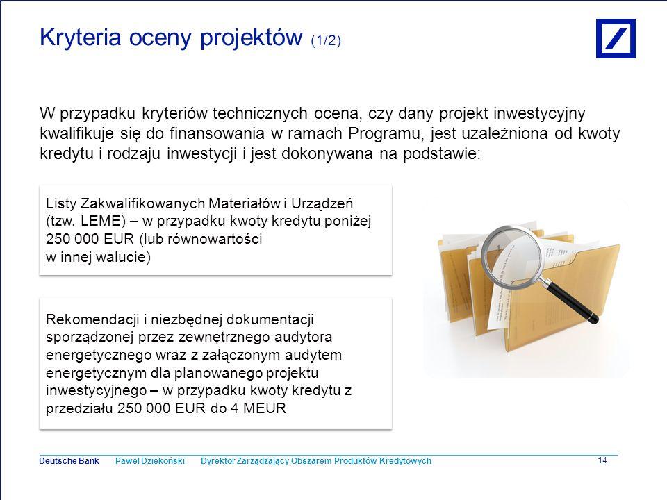 Paweł Dziekoński Dyrektor Zarządzający Obszarem Produktów Kredytowych Deutsche Bank 14 Kryteria oceny projektów (1/2) W przypadku kryteriów techniczny