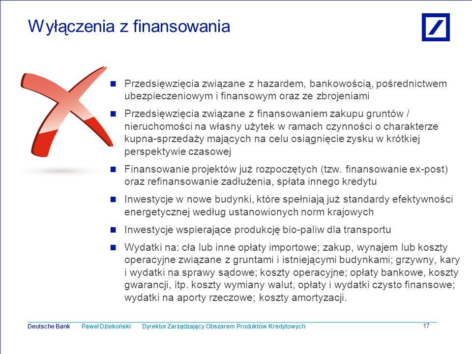 Paweł Dziekoński Dyrektor Zarządzający Obszarem Produktów Kredytowych Deutsche Bank 17 Wyłączenia z finansowania Przedsięwzięcia związane z hazardem,