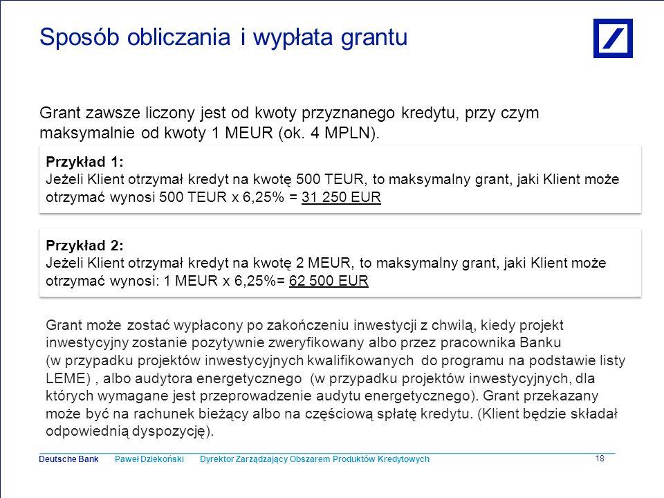 Paweł Dziekoński Dyrektor Zarządzający Obszarem Produktów Kredytowych Deutsche Bank 18 Sposób obliczania i wypłata grantu Grant zawsze liczony jest od