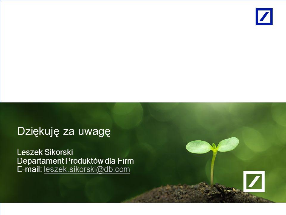 Paweł Dziekoński Dyrektor Zarządzający Obszarem Produktów Kredytowych Deutsche Bank Dziękuję za uwagę Leszek Sikorski Departament Produktów dla Firm E