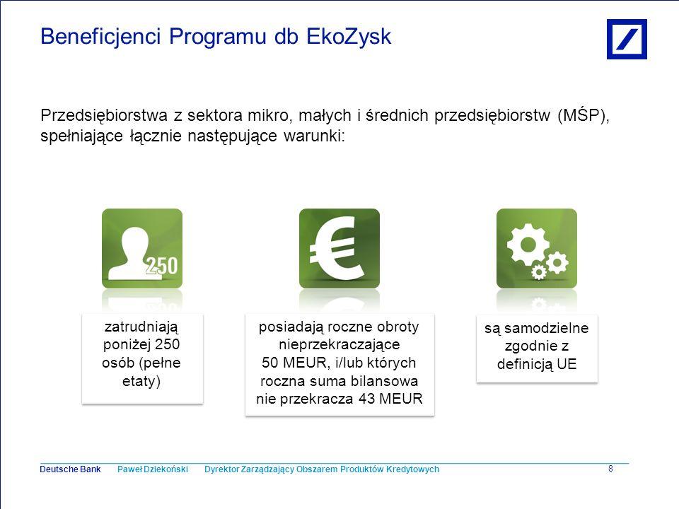 Paweł Dziekoński Dyrektor Zarządzający Obszarem Produktów Kredytowych Deutsche Bank 8 Beneficjenci Programu db EkoZysk Przedsiębiorstwa z sektora mikr