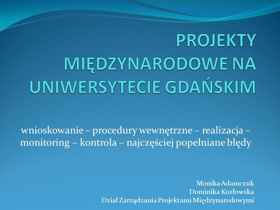 wnioskowanie – procedury wewnętrzne – realizacja – monitoring – kontrola – najczęściej popełniane błędy Monika Adamczuk Dominika Kozłowska Dział Zarządzania Projektami Międzynarodowymi