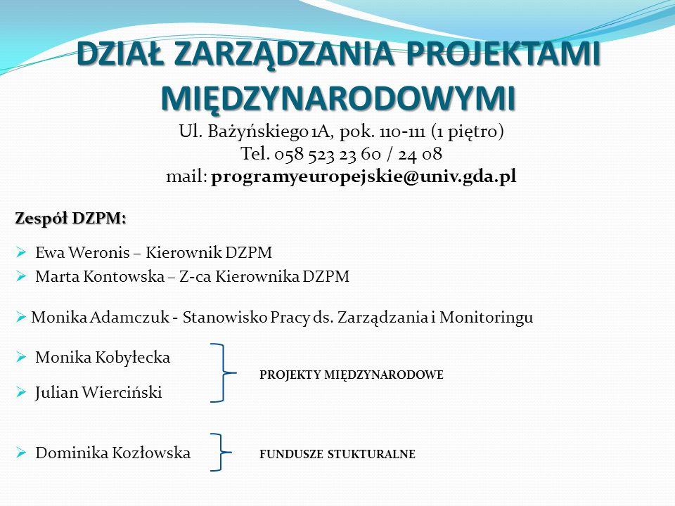 DZIAŁ ZARZĄDZANIA PROJEKTAMI MIĘDZYNARODOWYMI Ul. Bażyńskiego 1A, pok. 110-111 (1 piętro) Tel. 058 523 23 60 / 24 08 mail: programyeuropejskie@univ.gd