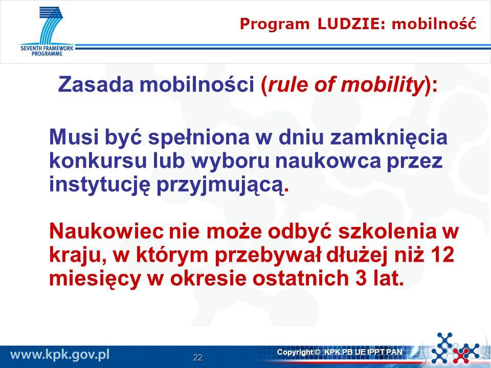 22 Copyright © KPK PB UE IPPT PAN Zasada mobilności (rule of mobility): Musi być spełniona w dniu zamknięcia konkursu lub wyboru naukowca przez instytucję przyjmującą.