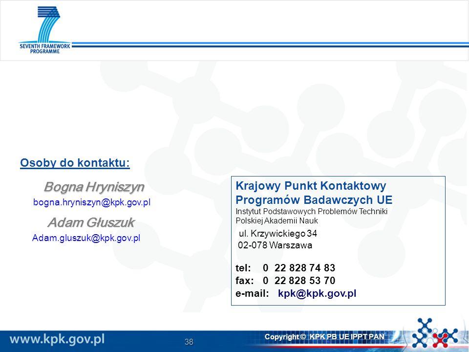 38 Copyright © KPK PB UE IPPT PAN Krajowy Punkt Kontaktowy Programów Badawczych UE Instytut Podstawowych Problemów Techniki Polskiej Akademii Nauk ul.