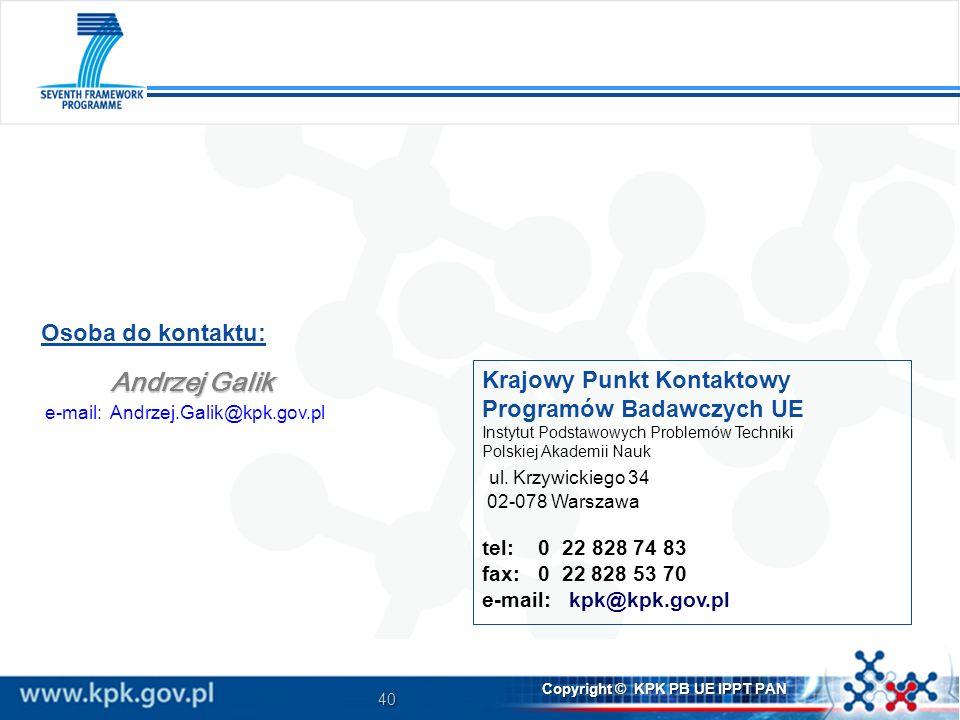 40 Copyright © KPK PB UE IPPT PAN Krajowy Punkt Kontaktowy Programów Badawczych UE Instytut Podstawowych Problemów Techniki Polskiej Akademii Nauk ul.