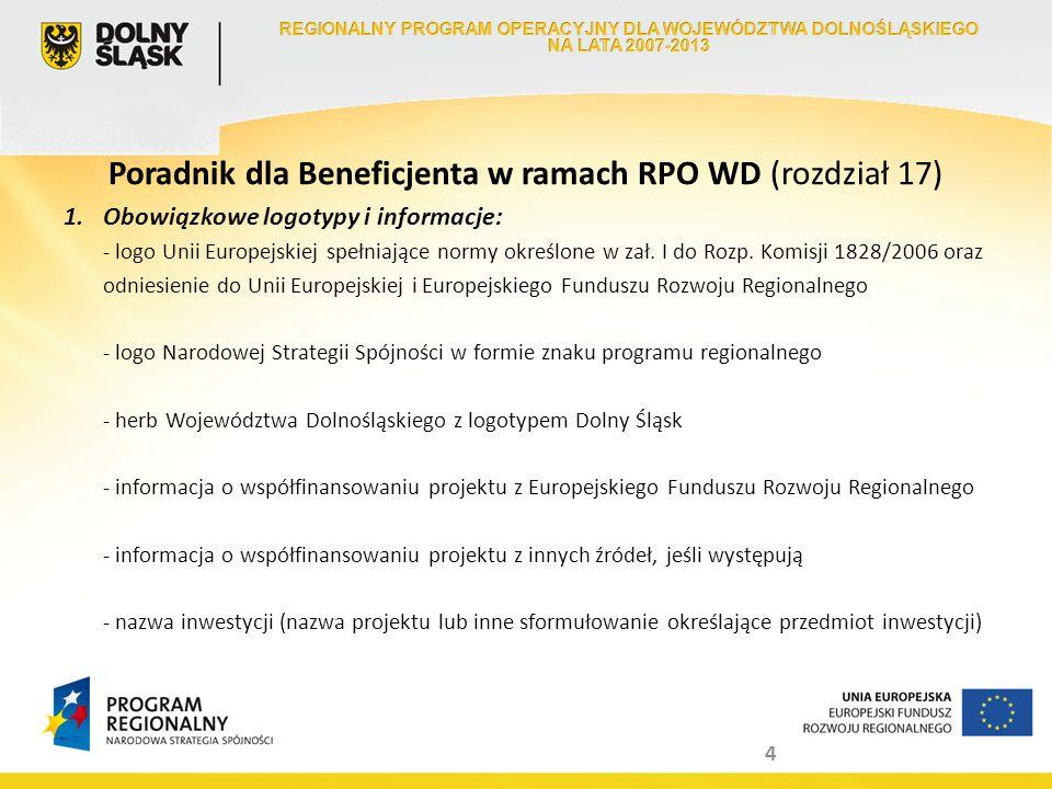 4 Poradnik dla Beneficjenta w ramach RPO WD (rozdział 17) 1.Obowiązkowe logotypy i informacje: - logo Unii Europejskiej spełniające normy określone w