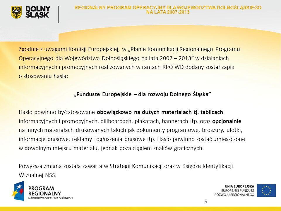 5 Zgodnie z uwagami Komisji Europejskiej, w Planie Komunikacji Regionalnego Programu Operacyjnego dla Województwa Dolnośląskiego na lata 2007 – 2013 w