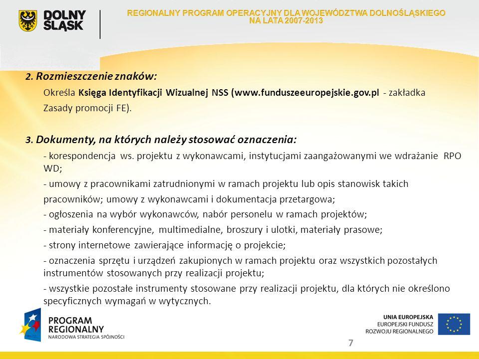 7 2. Rozmieszczenie znaków: Określa Księga Identyfikacji Wizualnej NSS (www.funduszeeuropejskie.gov.pl - zakładka Zasady promocji FE). 3. Dokumenty, n
