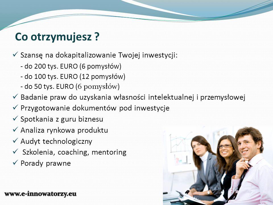 Co otrzymujesz ? Szansę na dokapitalizowanie Twojej inwestycji: - do 200 tys. EURO (6 pomysłów) - do 100 tys. EURO (12 pomysłów) - do 50 tys. EURO (6