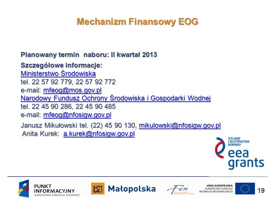 Planowany termin naboru: II kwartał 2013 Szczegółowe informacje: Ministerstwo Środowiska tel. 22 57 92 779, 22 57 92 772 e-mail: mfeog@mos.gov.pl Naro