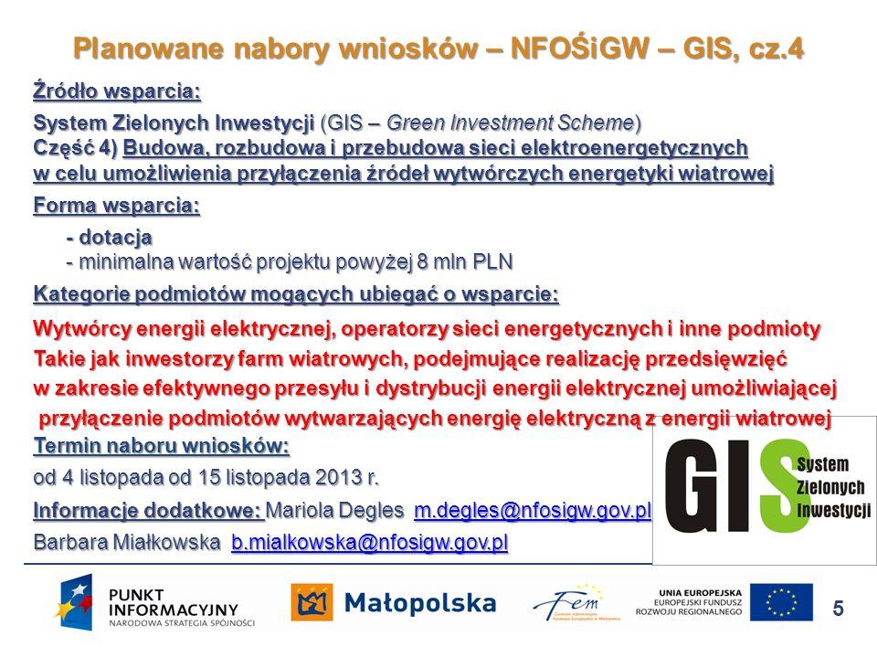 Źródło wsparcia: System Zielonych Inwestycji (GIS – Green Investment Scheme) Część 5) Zarządzanie energią w budynkach wybranych podmiotów sektora finansów publicznych Część A) Termomodernizacja budynków, wymiana systemów wentylacji i klimatyzacji, wykorzystanie OZE, wymiana oświetlenia wewnętrznego Forma wsparcia: dotacja do 100% kosztów kwalifikowanych Kategorie podmiotów mogących ubiegać o wsparcie: Polska Akademia Nauk i instytuty naukowe, państwowe instytucje kultury, Instytucje gospodarki budżetowej, miejskie i powiatowe komendy straży pożarnej Termin naboru wniosków: od 18 marca do 19 kwietnia 2013r.