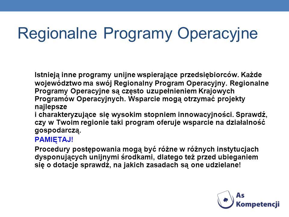 Regionalne Programy Operacyjne Istnieją inne programy unijne wspierające przedsiębiorców. Każde województwo ma swój Regionalny Program Operacyjny. Reg
