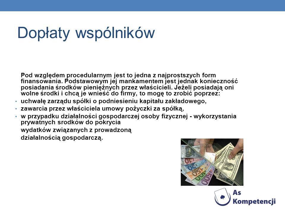 Dopłaty wspólników Pod względem procedularnym jest to jedna z najprostszych form finansowania. Podstawowym jej mankamentem jest jednak konieczność pos