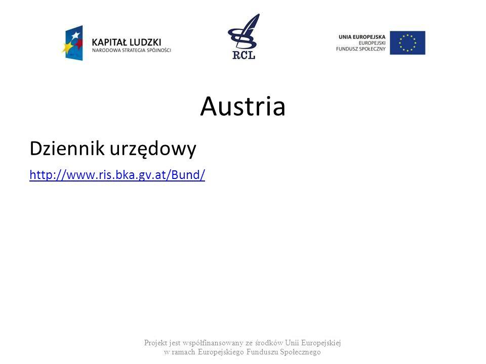 Austria Dziennik urzędowy http://www.ris.bka.gv.at/Bund/ Projekt jest współfinansowany ze środków Unii Europejskiej w ramach Europejskiego Funduszu Społecznego