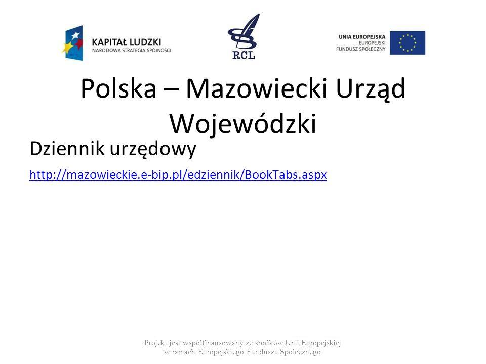 Polska – Mazowiecki Urząd Wojewódzki Dziennik urzędowy http://mazowieckie.e-bip.pl/edziennik/BookTabs.aspx Projekt jest współfinansowany ze środków Un
