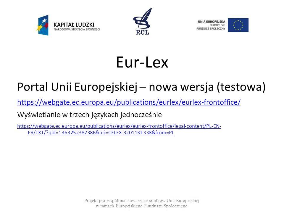 Eur-Lex Portal Unii Europejskiej – nowa wersja (testowa) https://webgate.ec.europa.eu/publications/eurlex/eurlex-frontoffice/ Wyświetlanie w trzech ję
