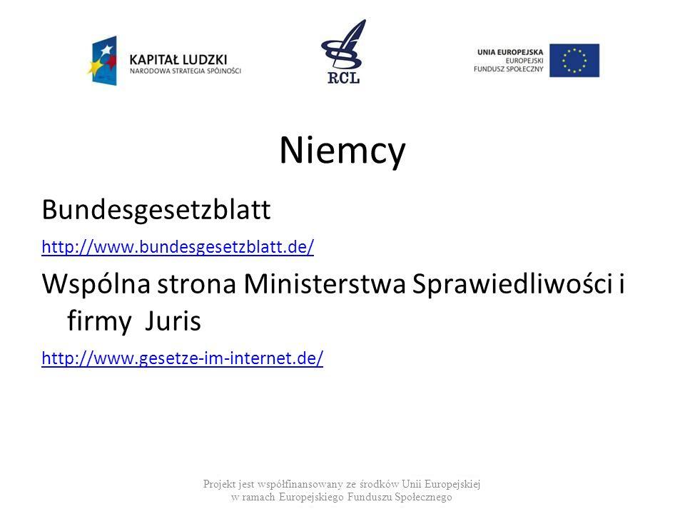 Niemcy Bundesgesetzblatt http://www.bundesgesetzblatt.de/ Wspólna strona Ministerstwa Sprawiedliwości i firmy Juris http://www.gesetze-im-internet.de/ Projekt jest współfinansowany ze środków Unii Europejskiej w ramach Europejskiego Funduszu Społecznego
