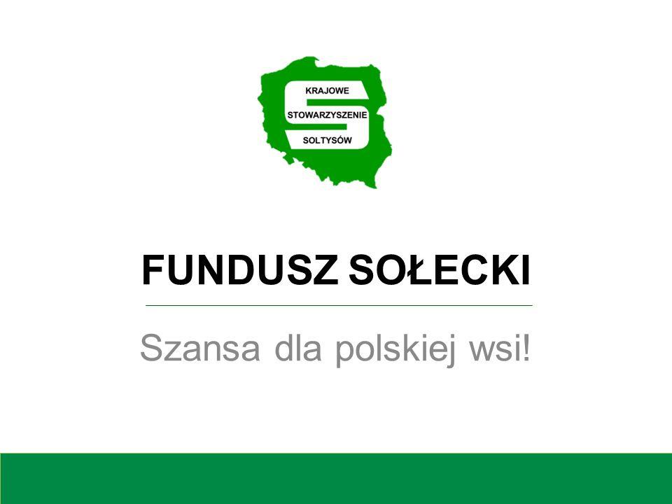 FUNDUSZ SOŁECKI Szansa dla polskiej wsi!