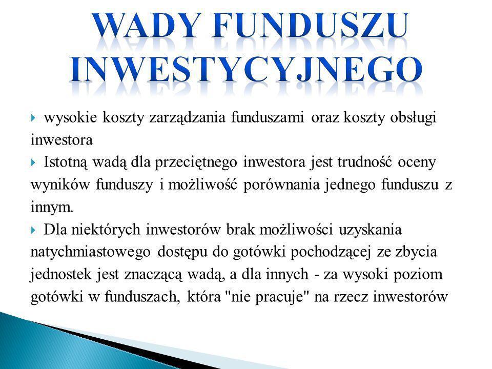 wysokie koszty zarządzania funduszami oraz koszty obsługi inwestora Istotną wadą dla przeciętnego inwestora jest trudność oceny wyników funduszy i moż