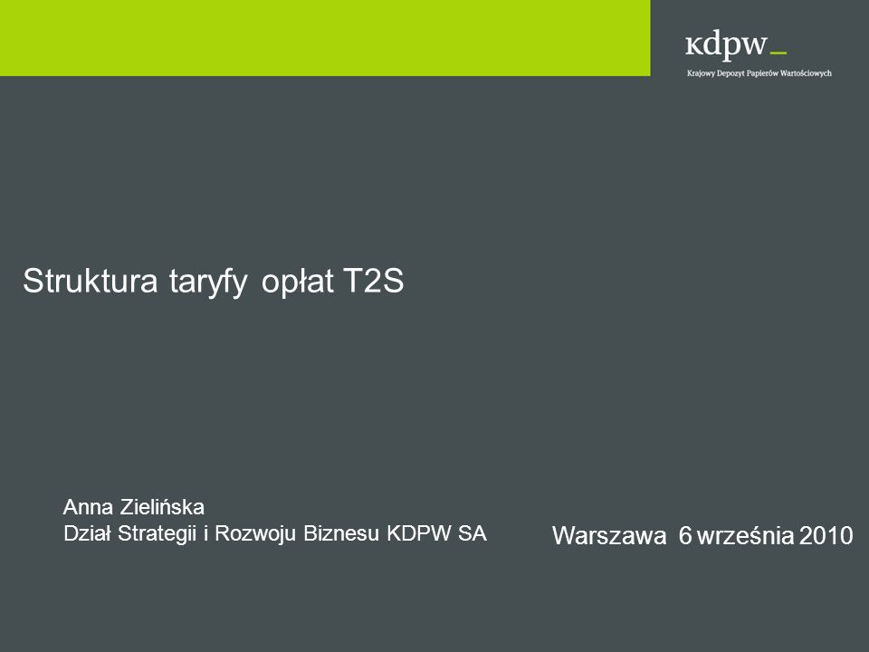 Warszawa 6 września 2010 Struktura taryfy opłat T2S Anna Zielińska Dział Strategii i Rozwoju Biznesu KDPW SA