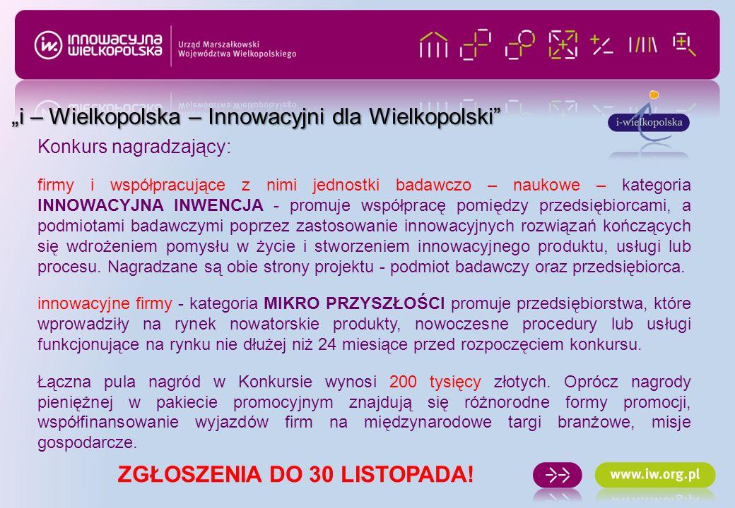 i – Wielkopolska – Innowacyjni dla Wielkopolski Konkurs nagradzający: firmy i współpracujące z nimi jednostki badawczo – naukowe – kategoria INNOWACYJ