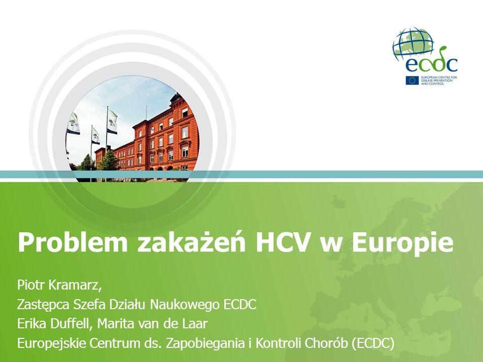Problem zakażeń HCV w Europie Piotr Kramarz, Zastępca Szefa Działu Naukowego ECDC Erika Duffell, Marita van de Laar Europejskie Centrum ds. Zapobiegan