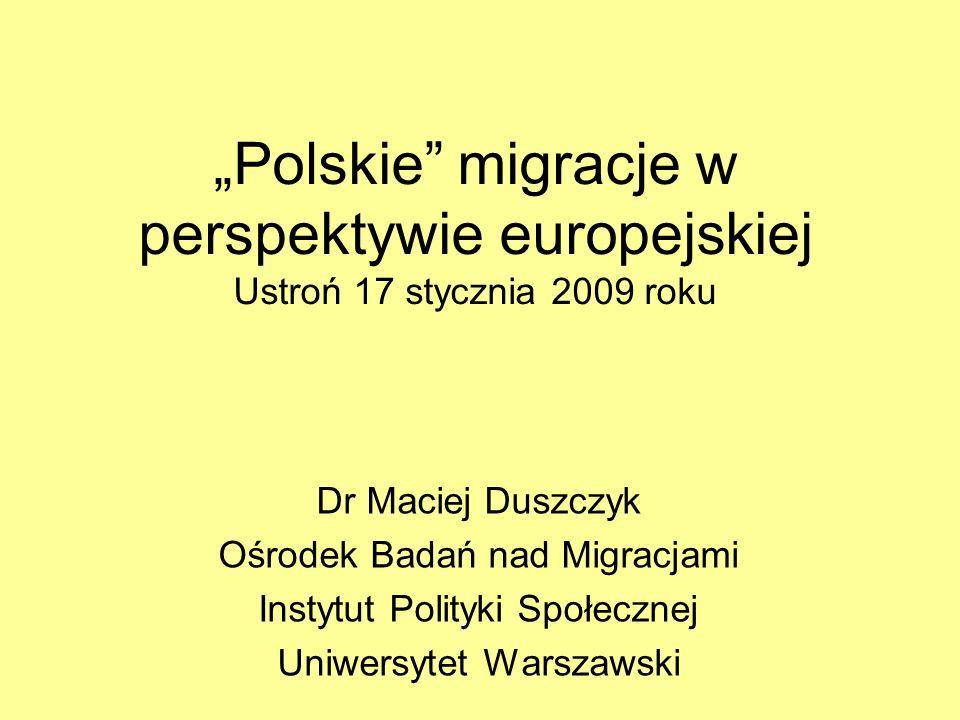 Polskie migracje w perspektywie europejskiej Ustroń 17 stycznia 2009 roku Dr Maciej Duszczyk Ośrodek Badań nad Migracjami Instytut Polityki Społecznej