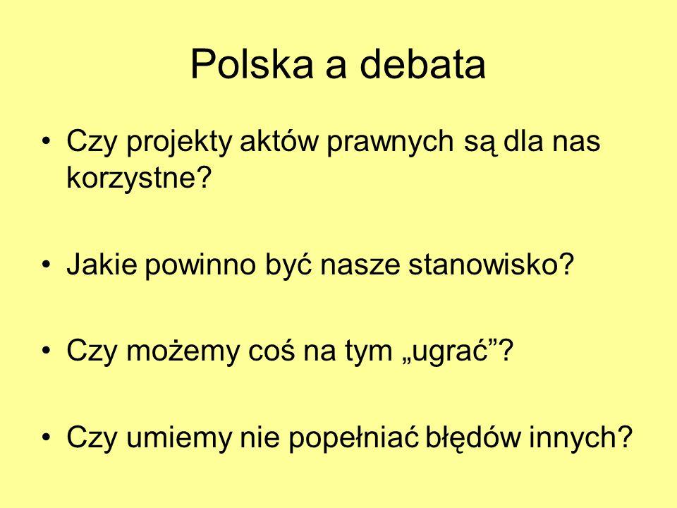 Polska a debata Czy projekty aktów prawnych są dla nas korzystne? Jakie powinno być nasze stanowisko? Czy możemy coś na tym ugrać? Czy umiemy nie pope