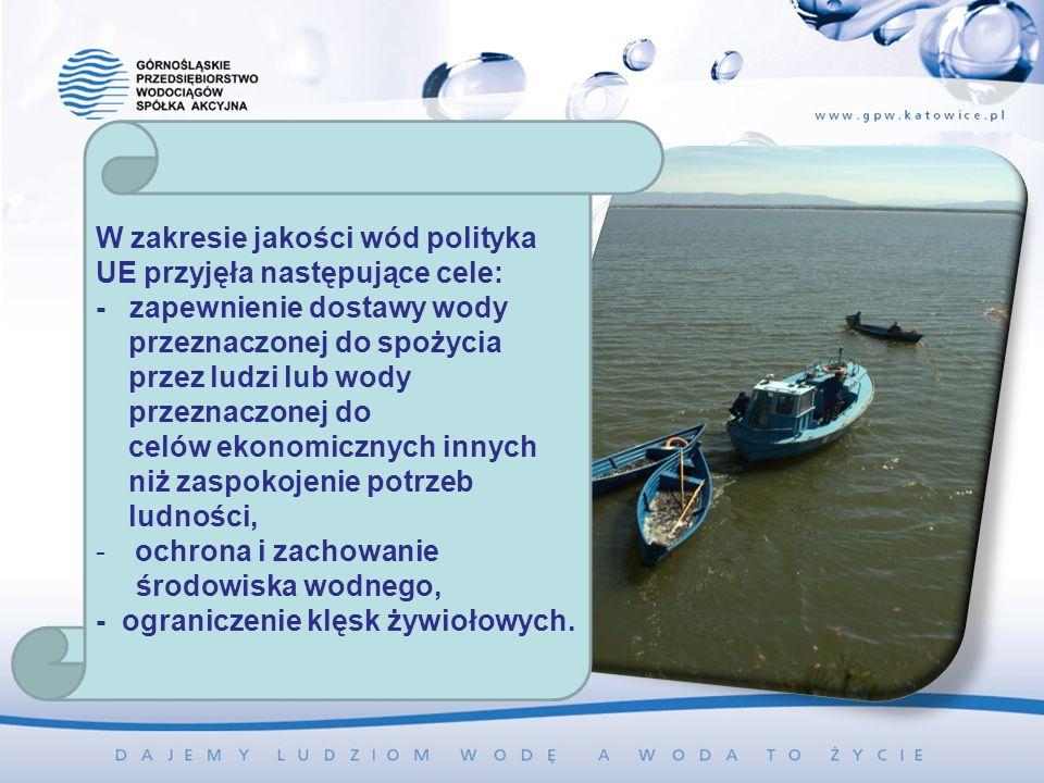 W zakresie jakości wód polityka UE przyjęła następujące cele: - zapewnienie dostawy wody przeznaczonej do spożycia przez ludzi lub wody przeznaczonej do celów ekonomicznych innych niż zaspokojenie potrzeb ludności, -ochrona i zachowanie środowiska wodnego, - ograniczenie klęsk żywiołowych.