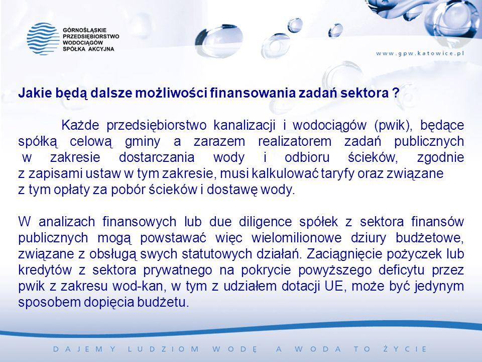 Jakie będą dalsze możliwości finansowania zadań sektora ? Każde przedsiębiorstwo kanalizacji i wodociągów (pwik), będące spółką celową gminy a zarazem