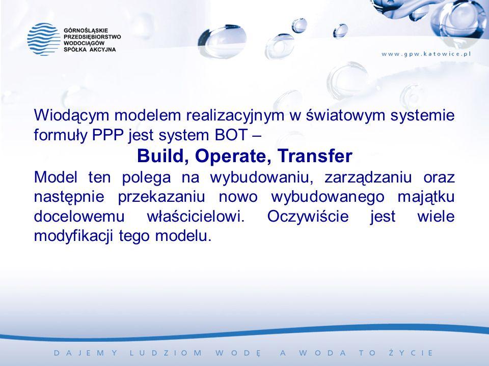 Wiodącym modelem realizacyjnym w światowym systemie formuły PPP jest system BOT – Build, Operate, Transfer Model ten polega na wybudowaniu, zarządzaniu oraz następnie przekazaniu nowo wybudowanego majątku docelowemu właścicielowi.