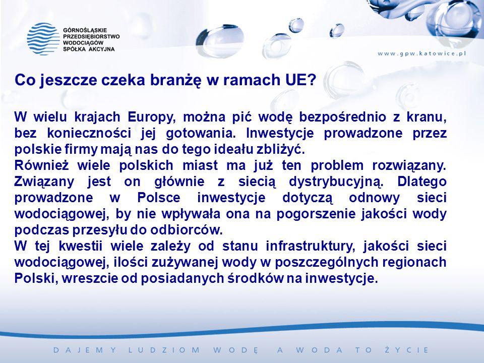 Co jeszcze czeka branżę w ramach UE? W wielu krajach Europy, można pić wodę bezpośrednio z kranu, bez konieczności jej gotowania. Inwestycje prowadzon
