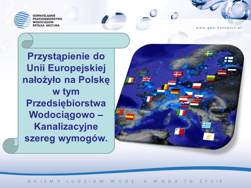 Przystąpienie do Unii Europejskiej nałożyło na Polskę w tym Przedsiębiorstwa Wodociągowo – Kanalizacyjne szereg wymogów.