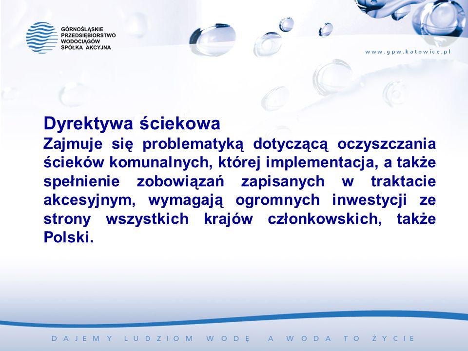 Dyrektywa ściekowa Zajmuje się problematyką dotyczącą oczyszczania ścieków komunalnych, której implementacja, a także spełnienie zobowiązań zapisanych w traktacie akcesyjnym, wymagają ogromnych inwestycji ze strony wszystkich krajów członkowskich, także Polski.