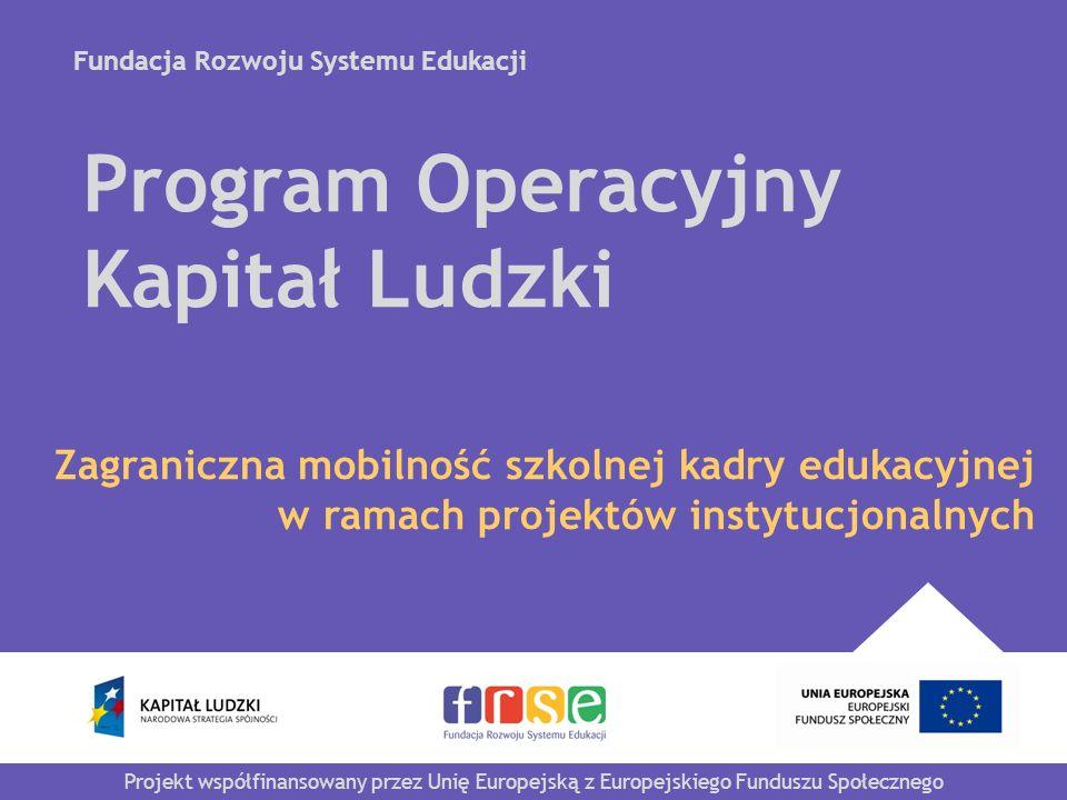 Fundacja Rozwoju Systemu Edukacji Projekt współfinansowany przez Unię Europejską z Europejskiego Funduszu Społecznego Program Operacyjny Kapitał Ludzk