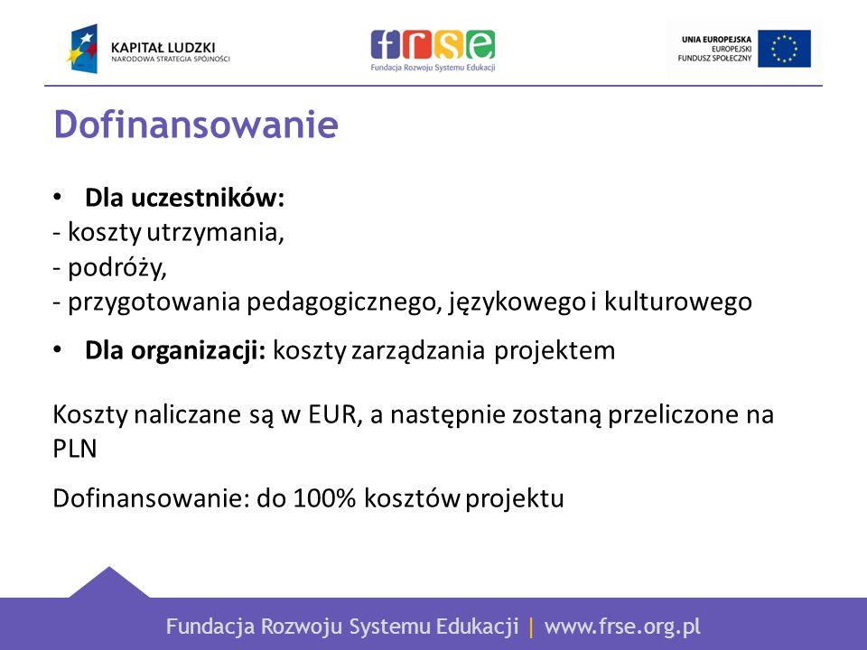 Fundacja Rozwoju Systemu Edukacji | www.frse.org.pl Dofinansowanie Dla uczestników: - koszty utrzymania, - podróży, - przygotowania pedagogicznego, ję
