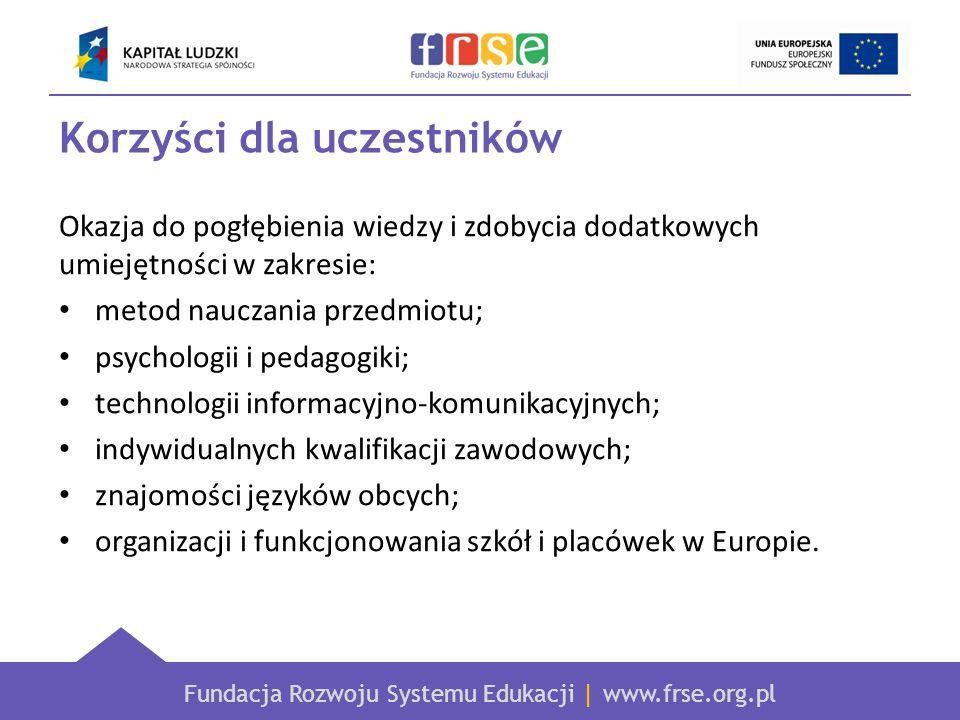 Fundacja Rozwoju Systemu Edukacji | www.frse.org.pl Korzyści dla uczestników Okazja do pogłębienia wiedzy i zdobycia dodatkowych umiejętności w zakres