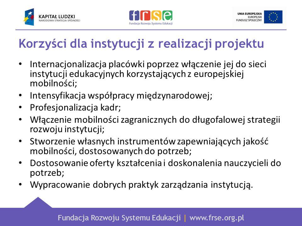 Fundacja Rozwoju Systemu Edukacji | www.frse.org.pl Korzyści dla instytucji z realizacji projektu Internacjonalizacja placówki poprzez włączenie jej d