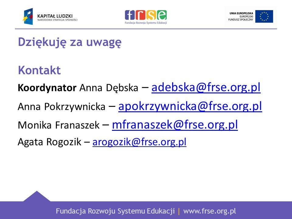 Fundacja Rozwoju Systemu Edukacji | www.frse.org.pl Dziękuję za uwagę Kontakt Koordynator Anna Dębska – adebska@frse.org.pladebska@frse.org.pl Anna Po