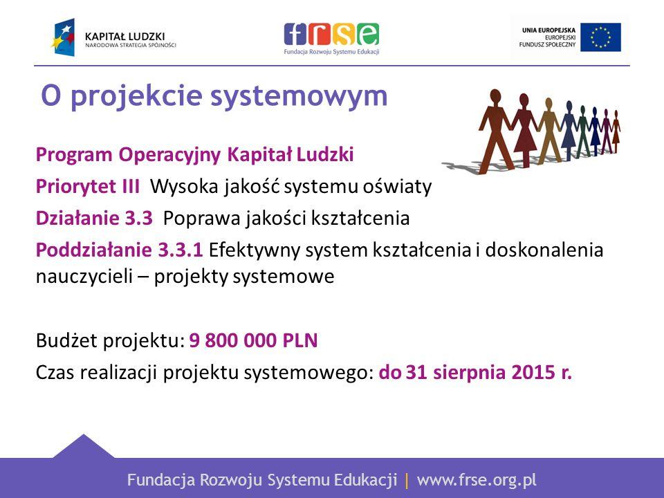 Fundacja Rozwoju Systemu Edukacji | www.frse.org.pl O projekcie systemowym Program Operacyjny Kapitał Ludzki Priorytet III Wysoka jakość systemu oświa