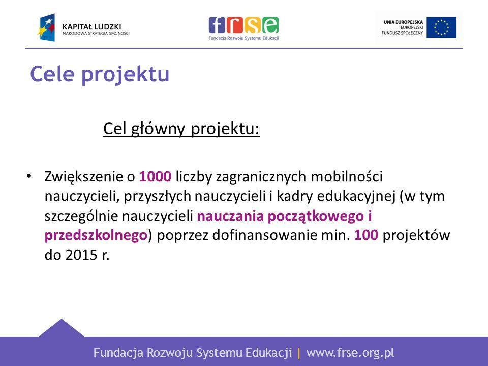 Fundacja Rozwoju Systemu Edukacji | www.frse.org.pl Cele projektu Zwiększenie o 1000 liczby zagranicznych mobilności nauczycieli, przyszłych nauczycie